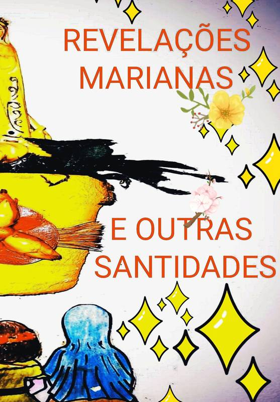 REVELAÇÕES MARIANAS E OUTRAS SANTIDADES