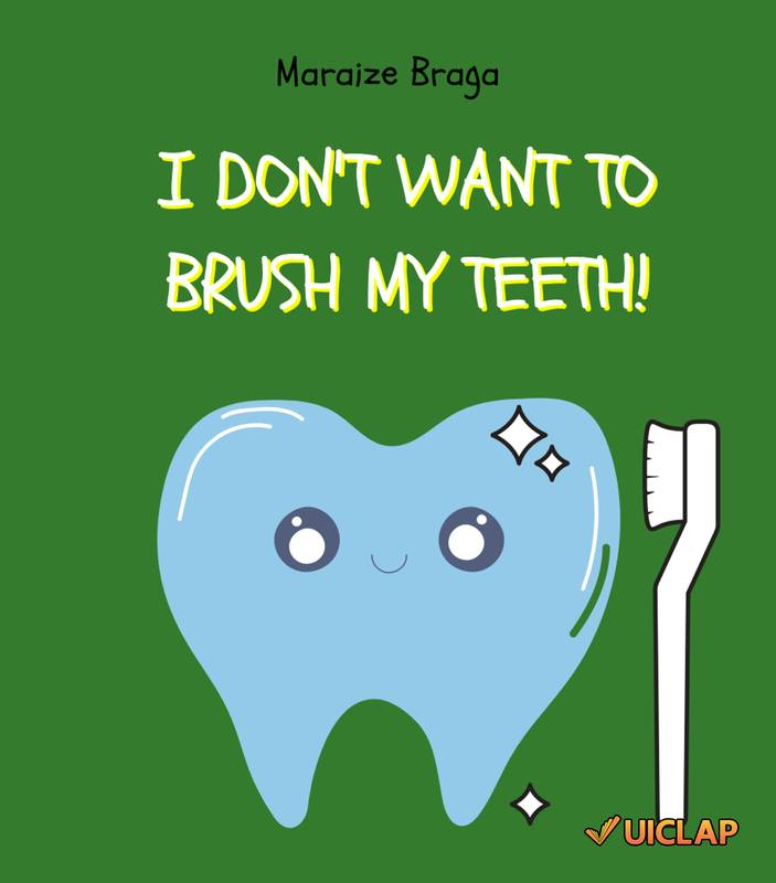 I DON'T WANT TO BRUSH MY TEETH