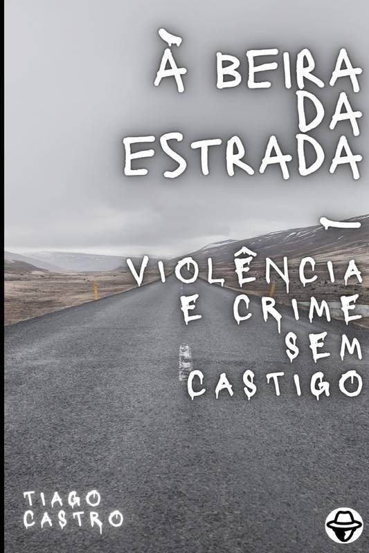 À Beira da Estrada - Violência e Crime sem Castigo