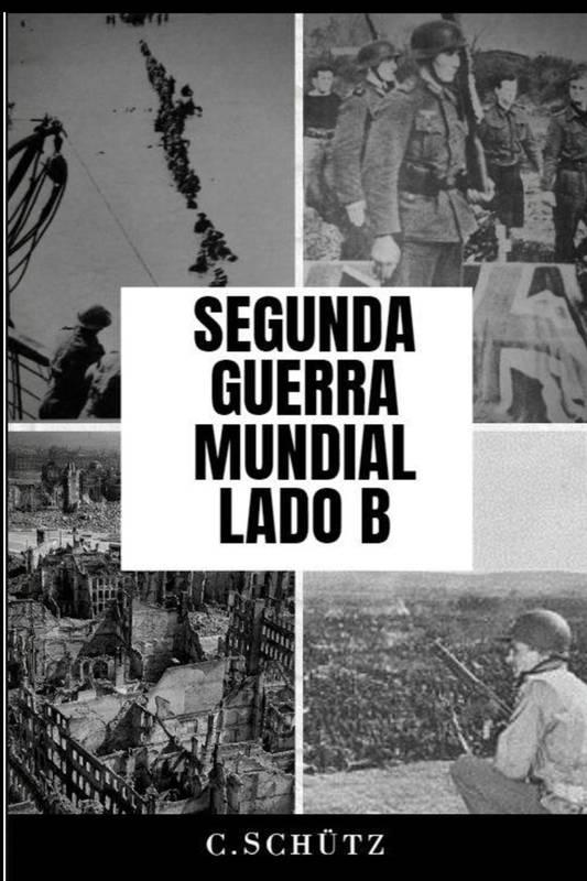Segunda Guerra Mundial. Lado B