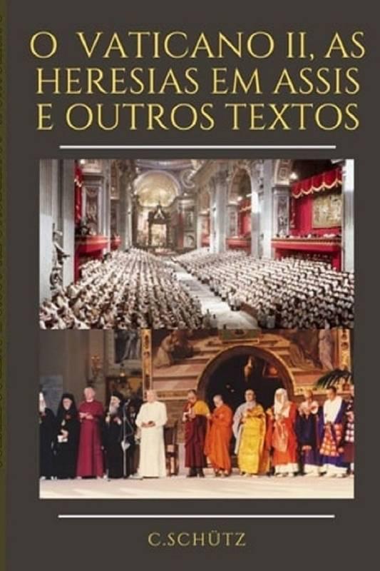 O Vaticano II, as heresias em Assis e outros textos