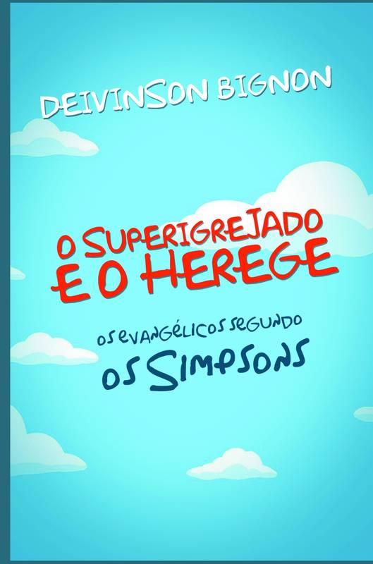 O SUPERIGREJADO E O HEREGE