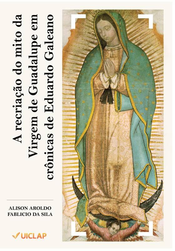 A recriação do mito da Virgem de Guadalupe em crônicas de Eduardo Galeano