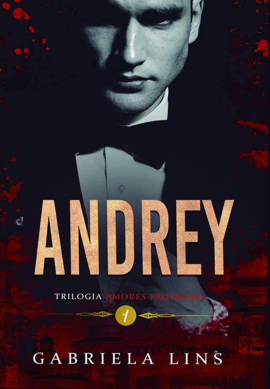 Andrey - Trilogia Amores Proibidos - livro 1