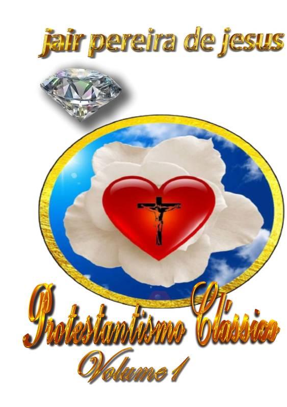 Calvinismo e o Protestantismo Clássico volume 1