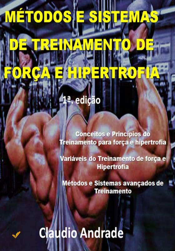 MÉTODOS E SISTEMAS DE TREINAMENTO DE FORÇA E HIPERTROFIA