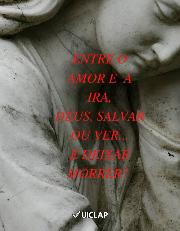 Entre o amor e e Ira, Deus, salvar ou ver e ... deixar morrer?