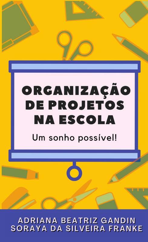 Organização de projetos na escola: Um sonho possível!
