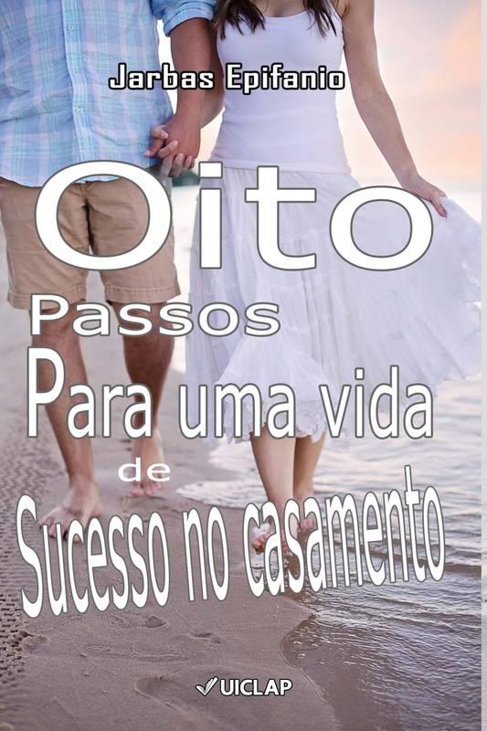 OITO PASSOS PARA UMA VIDA DE SUCESSO NO CASAMENTO