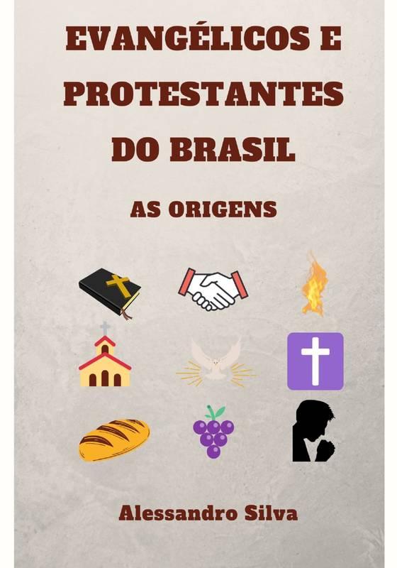 Evangélicos e Protestantes do Brasil - As Origens