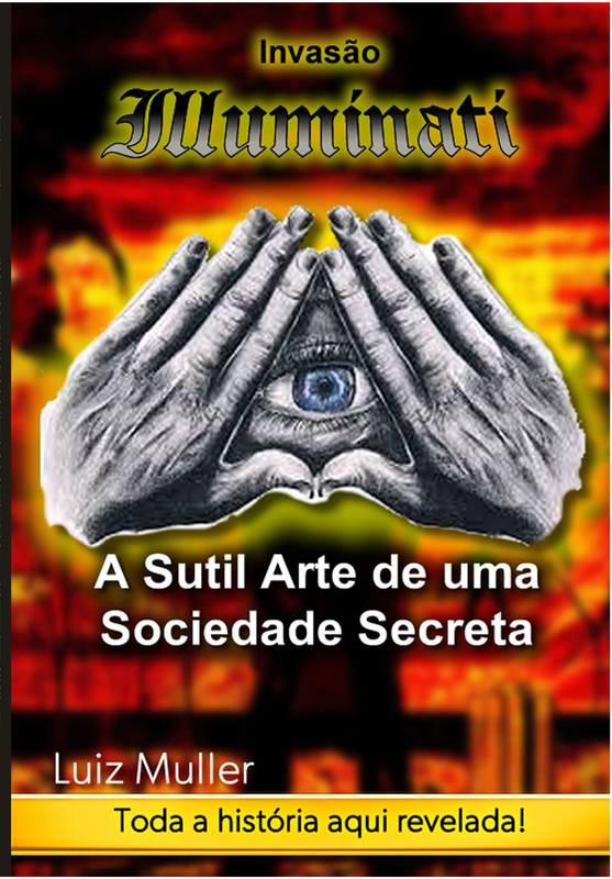 Invasão Illuminati - A Sútil Arte de Uma Sociedade Secreta