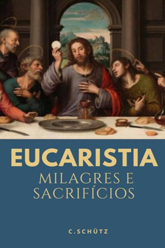 Eucaristia, Milagres e Sacrifícios