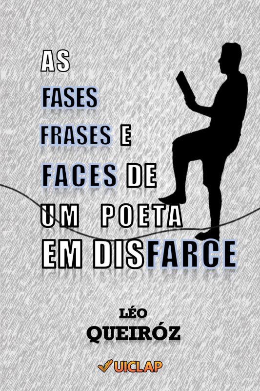 As fases, frases e faces de um poeta em disfarce