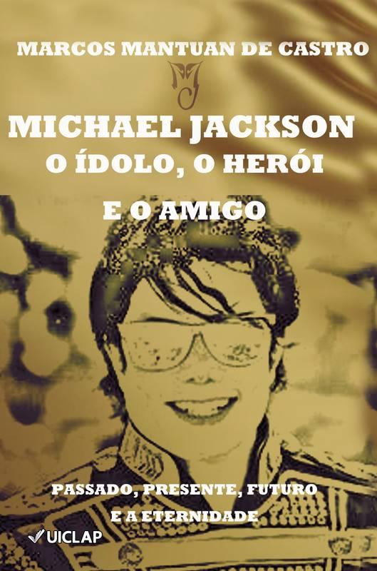 MICHAEL JACKSON - O ídolo, o herói e o amigo
