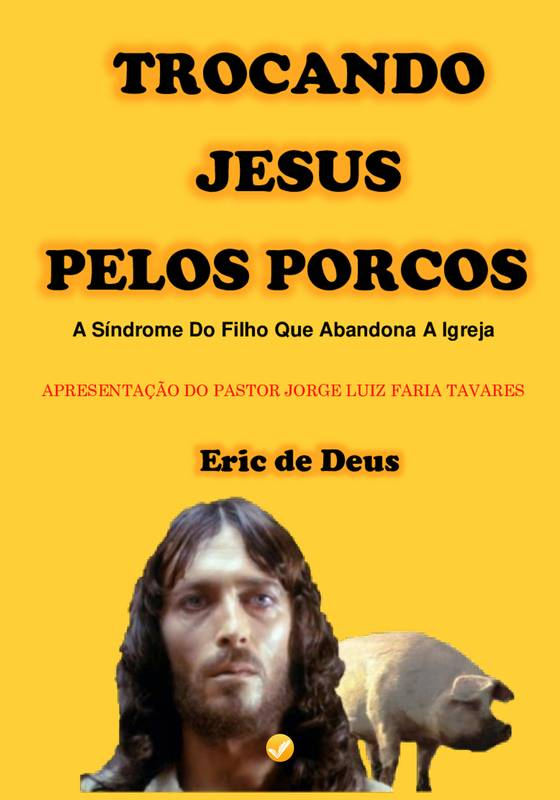 Trocando jesus Pelos Porcos