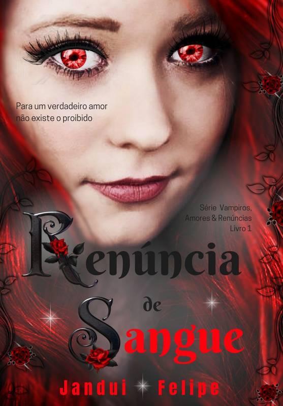 Renúncia De Sangue - Livro 1 - Série vampiros, amores & renúncias.