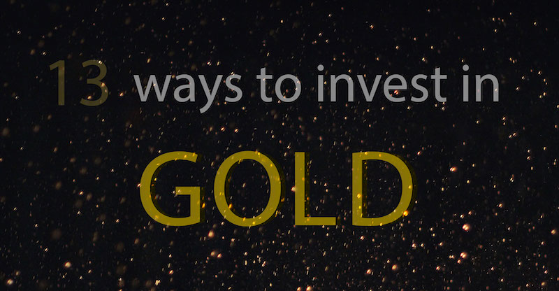 13 Ways To Invest In Gold