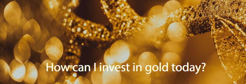 How can I invest in gold today?