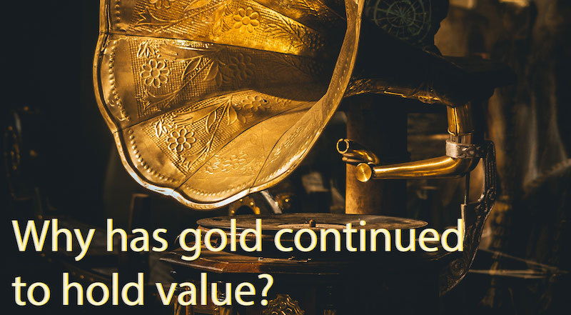Why has gold continued to hold value?