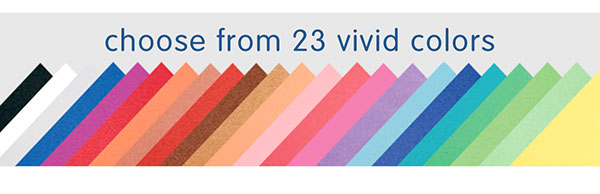 choose from 23 vivid colors