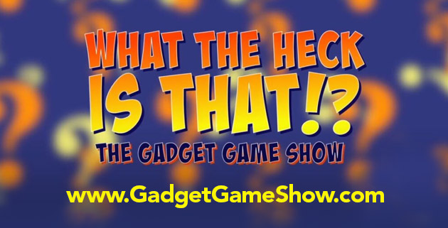 What The Heck Is That?! The Gadget Game Show