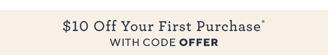 $10 Off Your First Purchase with code OFFER