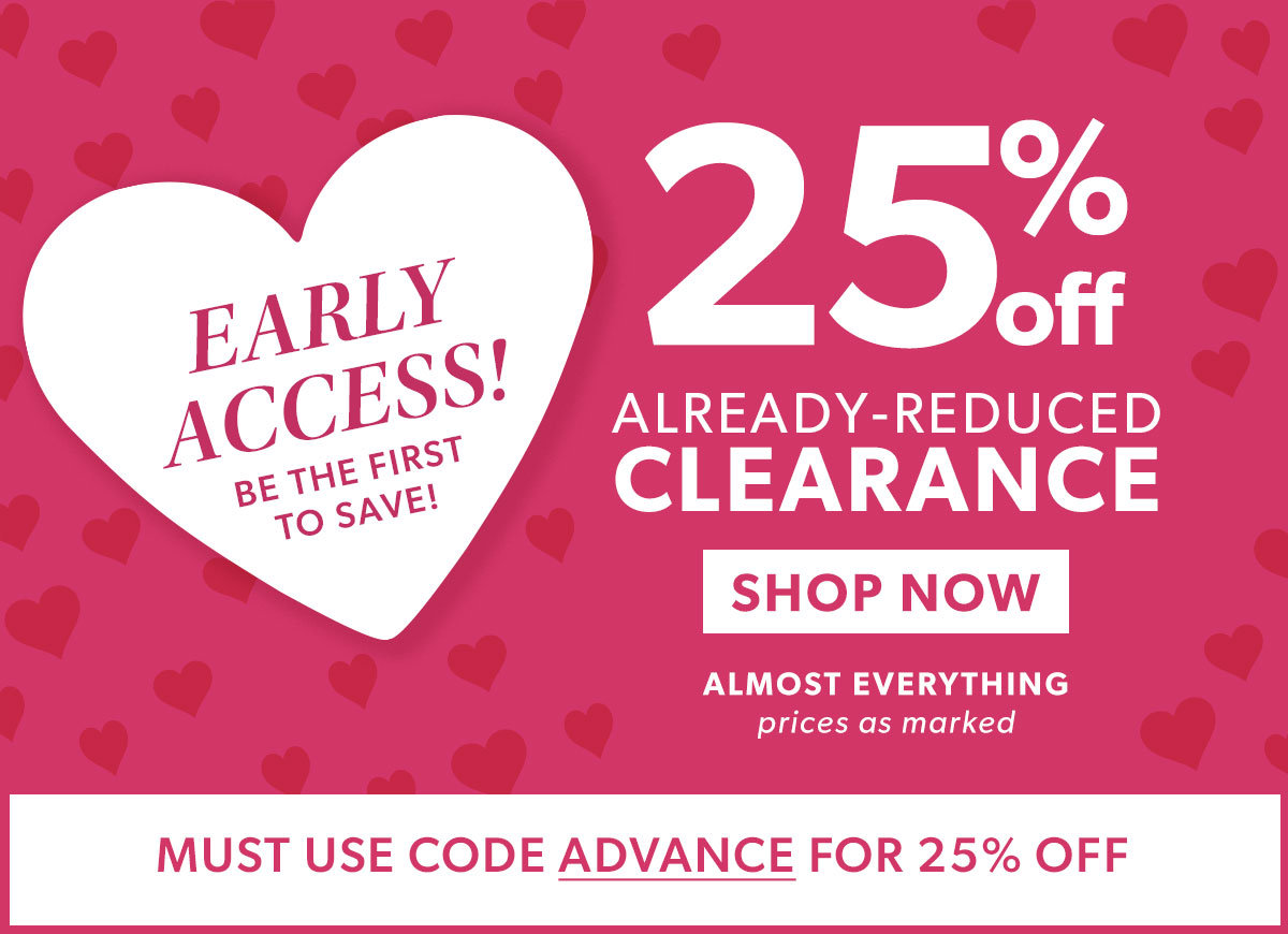 Early Access! 25% Off Already-Reduced Clearance. Shop Now