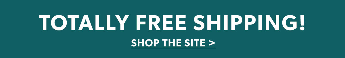 Totally Free Shipping! Shop The Site