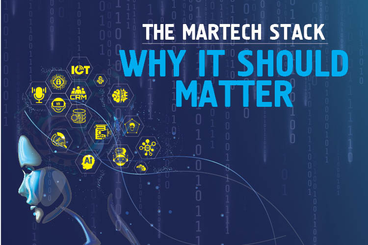 THE MARTECH STACK: WHY IT SHOULD MATTER