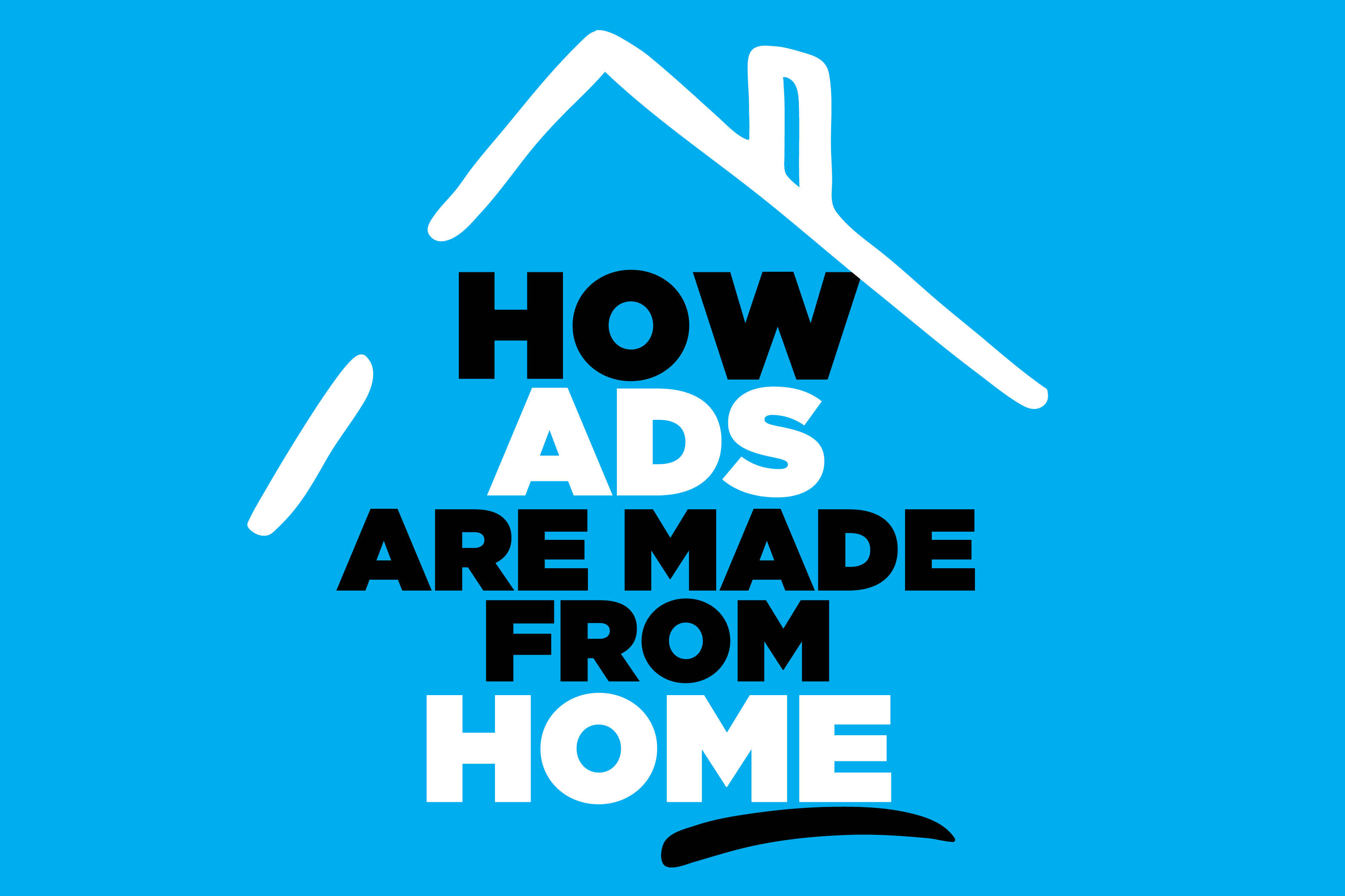 HOW ADS ARE MADE FROM HOME