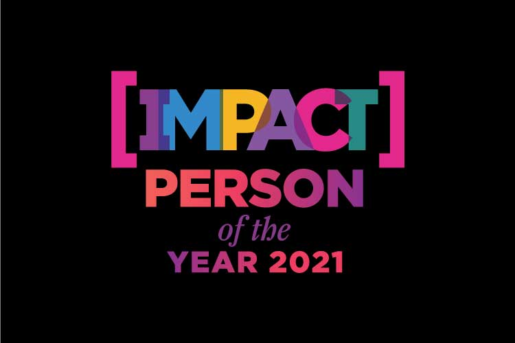 PRESENTING THE NOMINEES FOR IMPACT PERSON OF THE YEAR, 2021