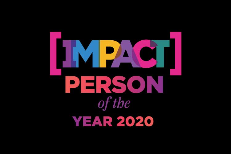 PRESENTING THE NOMINEES FOR IMPACT PERSON OF THE YEAR, 2020