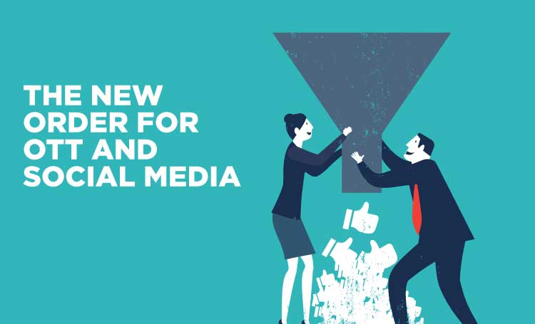 THE NEW ORDER FOR OTT AND SOCIAL MEDIA