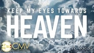 Overlay text of Keep My Eyes Towards Heaven sitting on clouds effect.