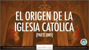 El Origen de la Iglesia Católica, Parte Uno