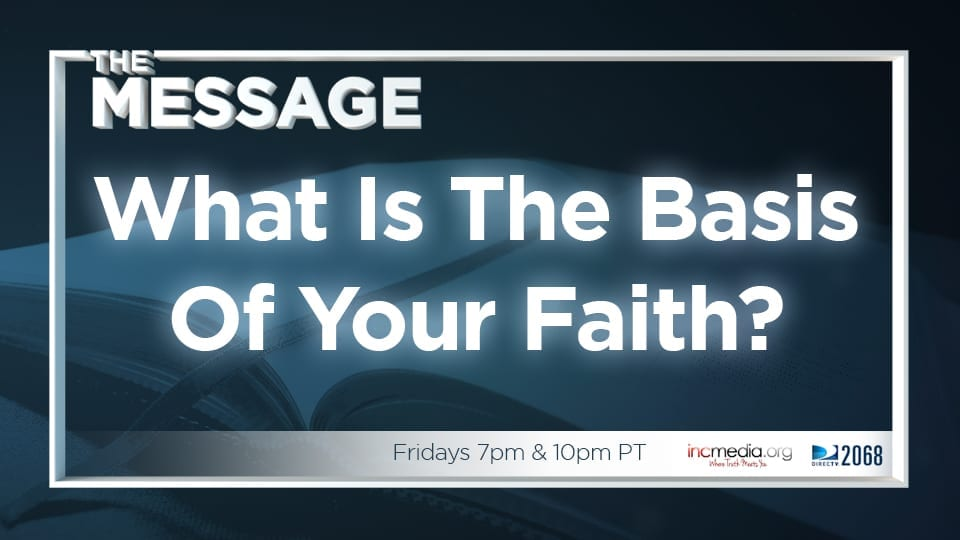 What Is the Basis of Your Faith?