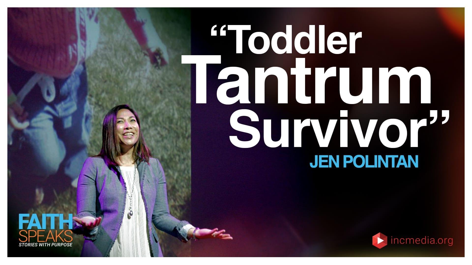 "Jen Polintan: ""Toddler Tantrum Survivor"""