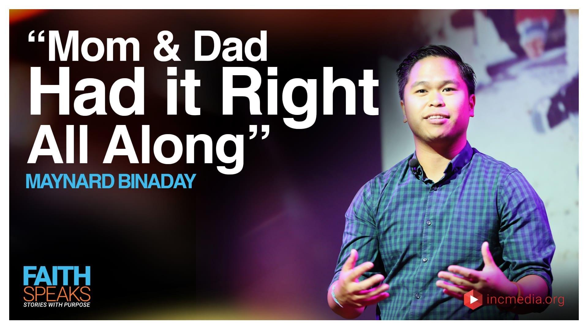 "Maynard Binaday: ""Mom and Dad Had it Right All Along"""