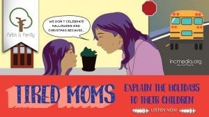 """cartoon of mom talking to daughter saying """"we don't celebrate Halloween and Christmas because..."""" with text """"tired moms explain the holidays to their children"""""""