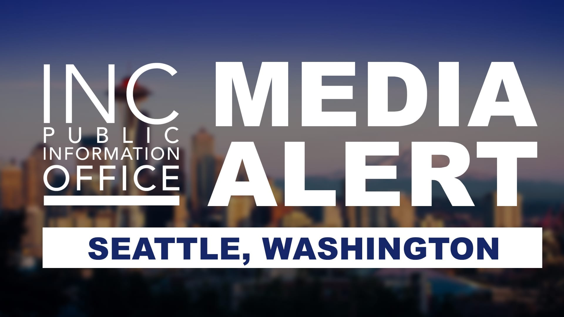 Seattle city scape with text: INC Public Information Office, Media Alert, Seattle Washington