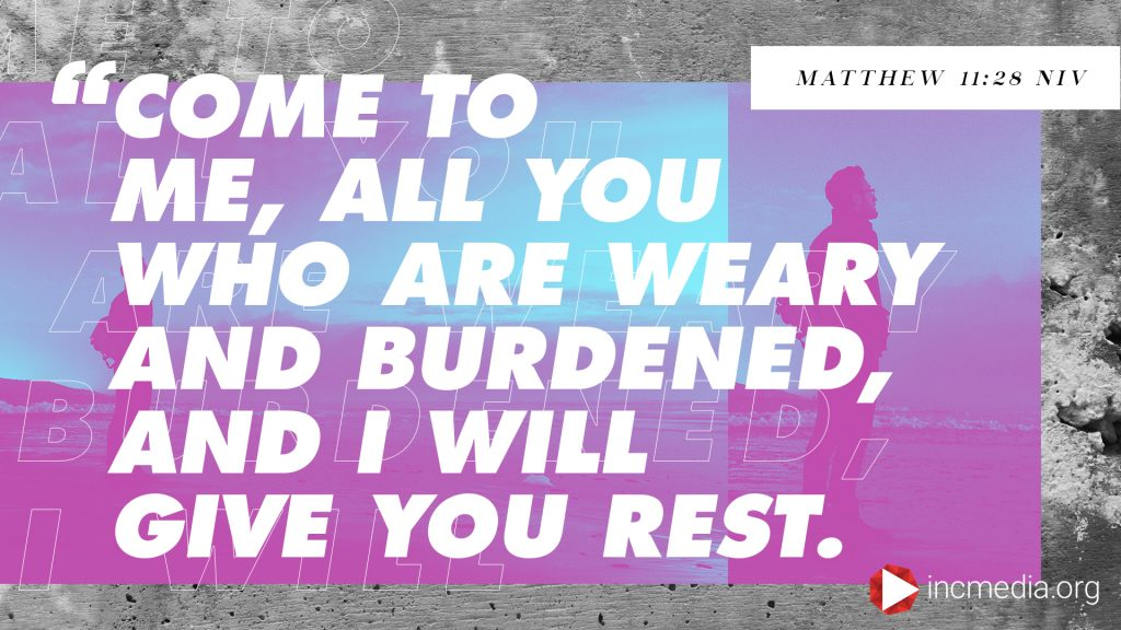 "Verse graphic that reads ""Come to me, all you who are weary and burdened, and I will give you rest."" Matthew 11:28 NIV"