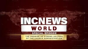 INCNEWS WORLD SPECIAL EPISODE THE PROMISE AS STRONG HELPERS OF THE CHURCH ADMNISTRATION