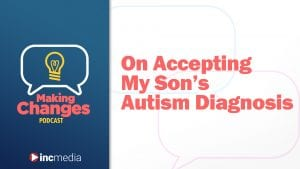 making changes podcast episode banner with title, On Accepting My Son's Autism Diagnosis