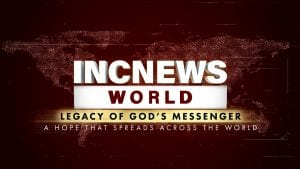 A graphic with the words: INCNEWS WORLD, Legacy of God's Messenger: A Hope that Spread Across the World