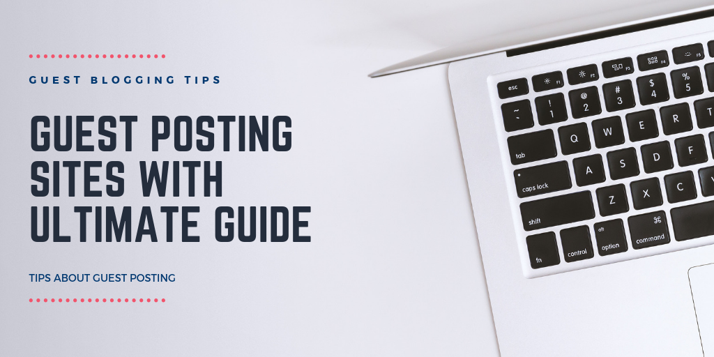 List of Top 35+ Guest Posting Sites With Ultimate Guide