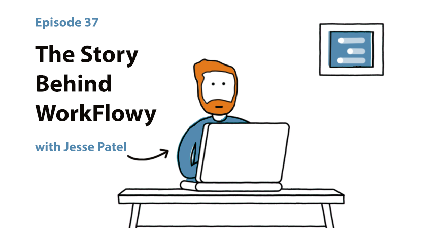 The Story of WorkFlowy: From $0 to $800,000 a Year with Jesse Patel