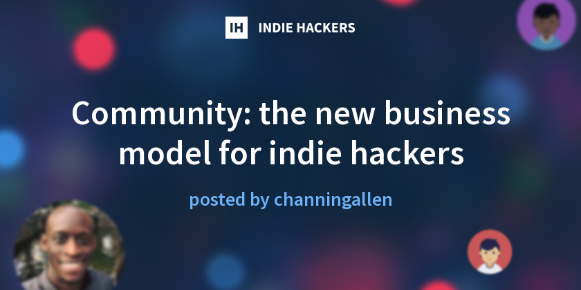 Community: the new business model for indie hackers
