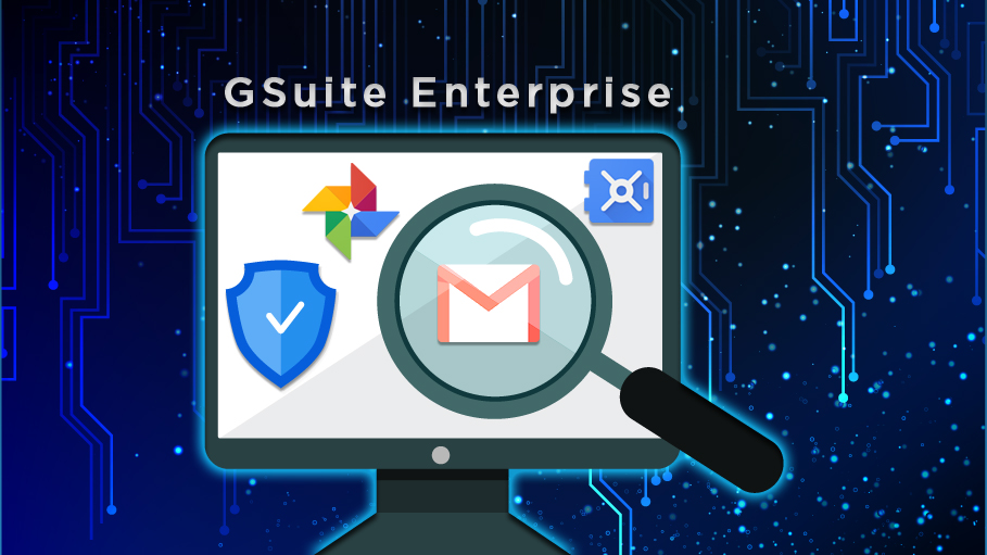 G Suite Enterprise, the Ultimate Solution to Secure Mail & Drive Data