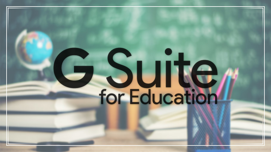 Benefits of G Suite for Education