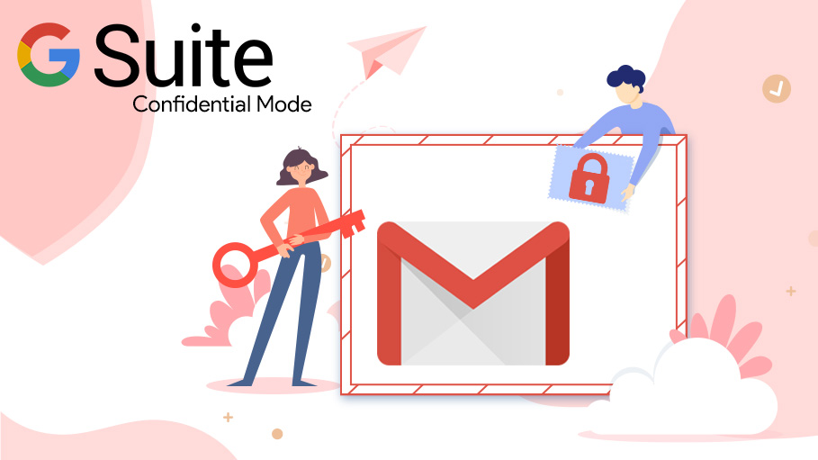 Protect Mails and Maintain Privacy in G Suite with Gmail Confidential Mode